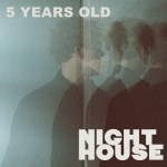 Night House-Five Years Old