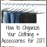 How to Organize Your Clothing & Accessories for 2017