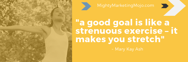 Mighty Marketing Good Goal is stretch quote Mary Kay