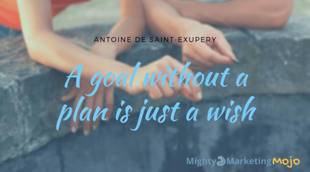 Mighty Marketing SMART goal wish quote Saint Exupery