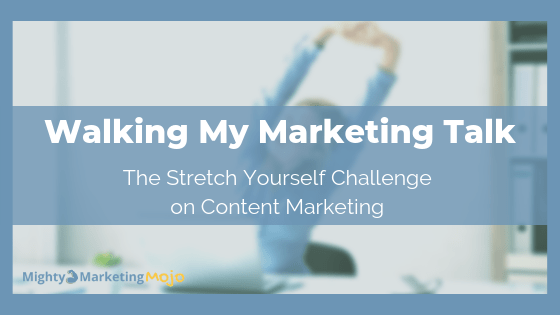 Walk My Marketing Talk by Taking the Stretch Yourself Challenge
