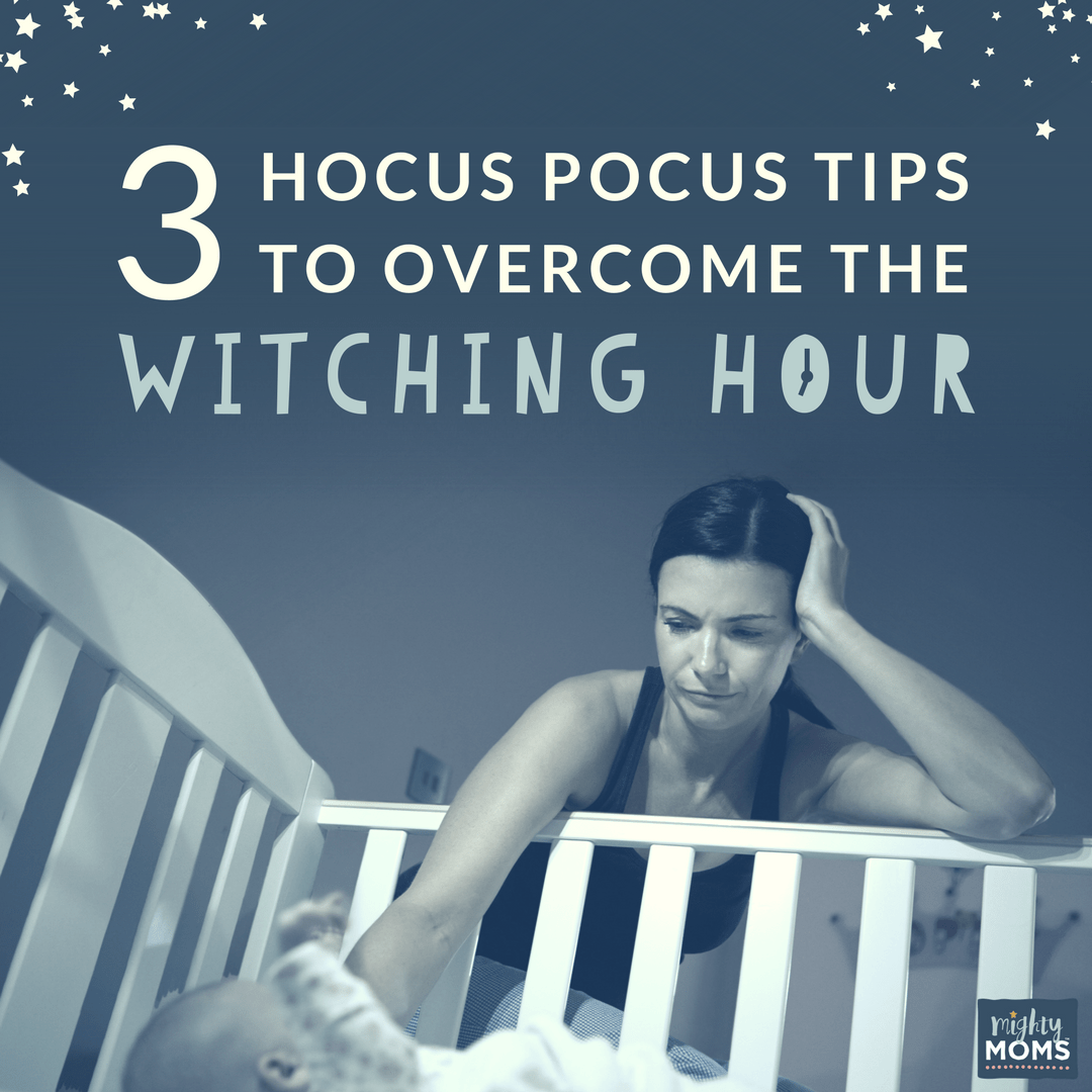3 Hocus Pocus Tips To Overcome The Witching Hour The Mighty Moms