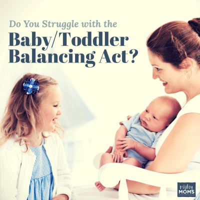 Do You Struggle with the Baby + Toddler Balancing Act?