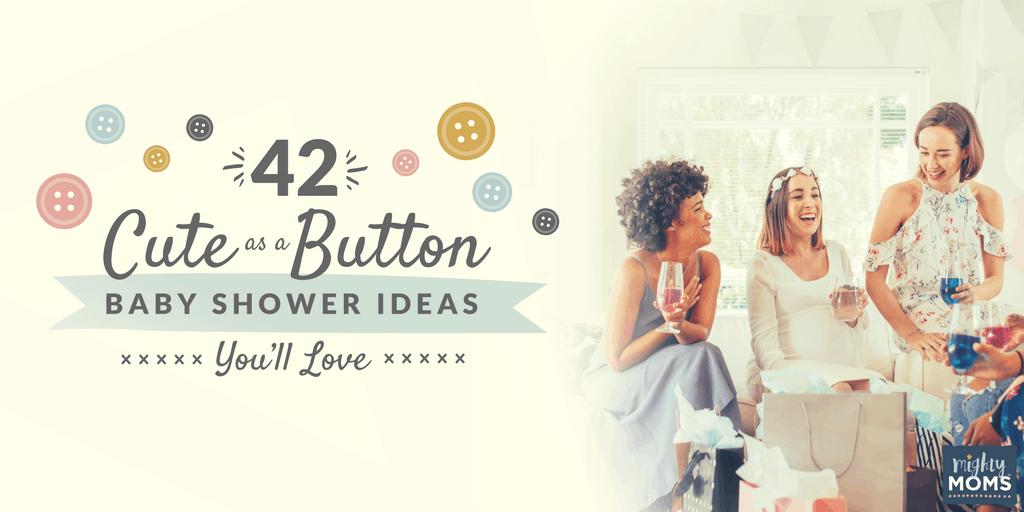 42 Cute as a Button Baby Shower Ideas You'll Love - MightyMoms.club
