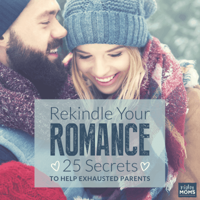 Rekindle Your Romance: 25 Secrets to Help Exhausted Parents