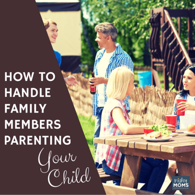 How to Handle Family Members Parenting Your Child
