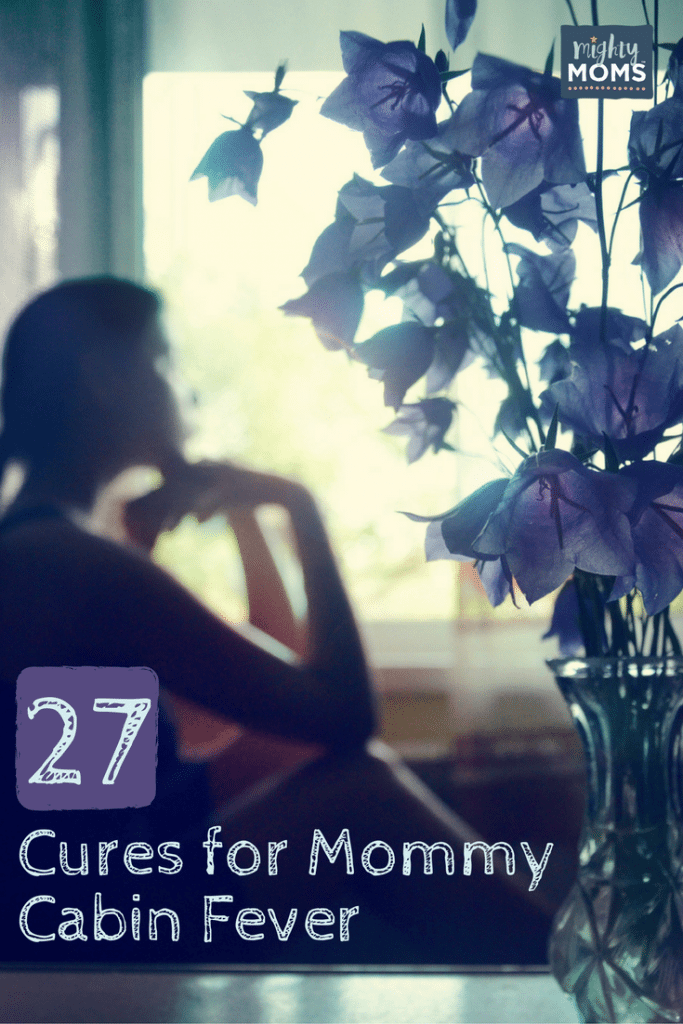 27 Cures for Mommy Cabin Fever ~ MightyMoms.club