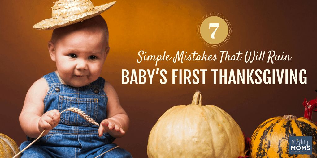 7 Simple Mistakes That Will Ruin Your Baby's First Thanksgiving - MightyMoms.club