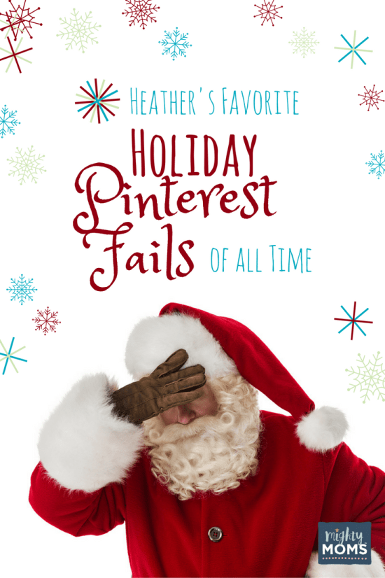 Heather's Favorite Holiday Pinterest Fails of All Time - MightyMoms.club