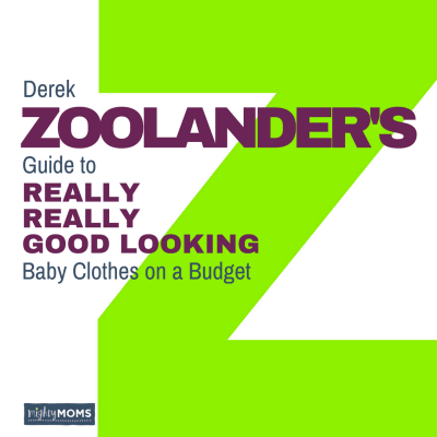 Derek Zoolander's Guide to Really Really Good Looking Baby Clothes on a Budget