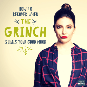 Grinch Stole Your Good Mood? - MightyMoms.club