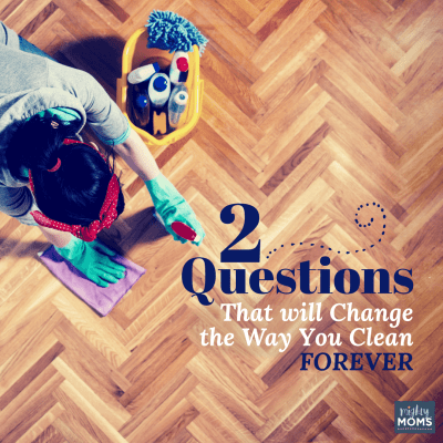 Two Questions That will Change the Way You Clean Forever