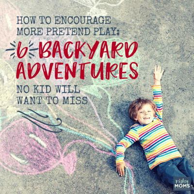 How to Encourage More Pretend Play: 6 Backyard Adventures No Kid Will Want to Miss