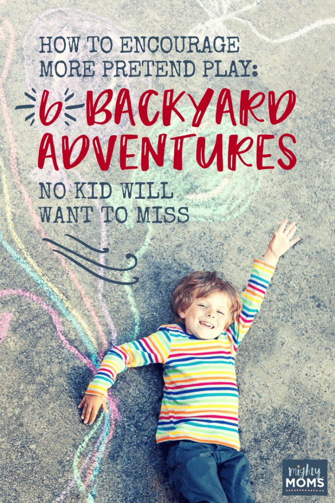 How to Encourage More Pretend Play: 6 Backyard Adventures No Kid Will Want to Miss - MightyMoms.club