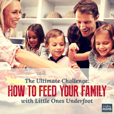 The Ultimate Challenge: How to Feed Your Family with Little Ones Underfoot