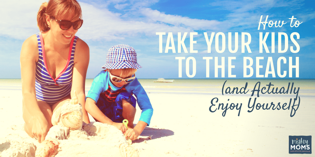 How to Take Your Kids to the Beach (And Actually Enjoy Yourself) - MightyMoms.club
