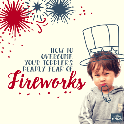 How to Overcome Your Toddler's Deadly Fear of Fireworks