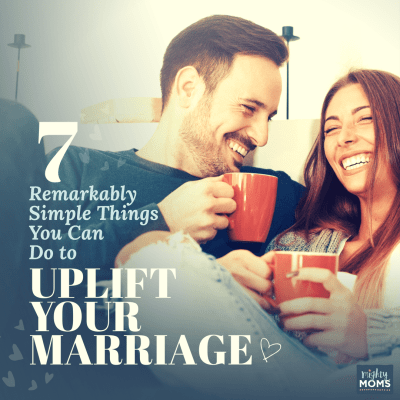 7 Remarkably Simple Things You Can Do to Uplift Your Marriage