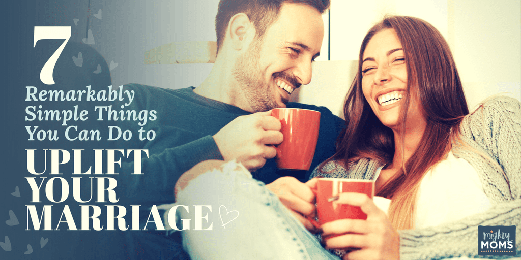 7 Remarkably Simple Things You Can Do to Uplift Your Marriage - MightyMoms.club