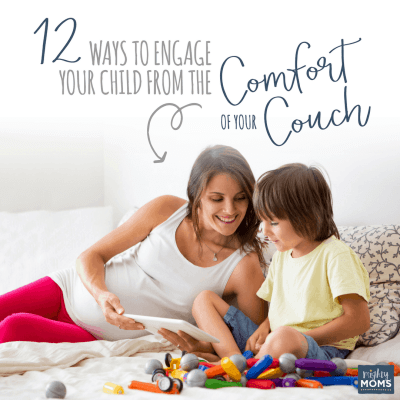 12 Ways to Engage Your Child from the Comfort of Your Couch