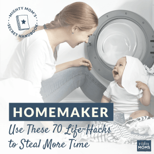 Dear Homemaker: Use These 70 Life-Hacks to Steal More Time