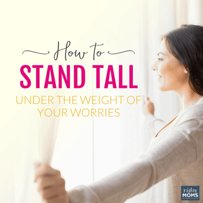 How to Stand Tall Under the Weight of Your Worries