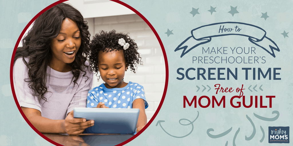 How to Make Your Preschooler's Screen Time Free of Mom Guilt - MightyMoms.club