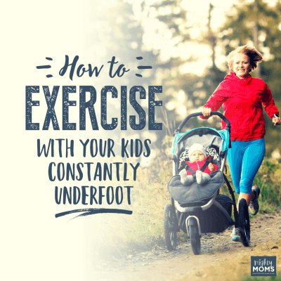 How to Exercise with Your Kids Constantly Underfoot