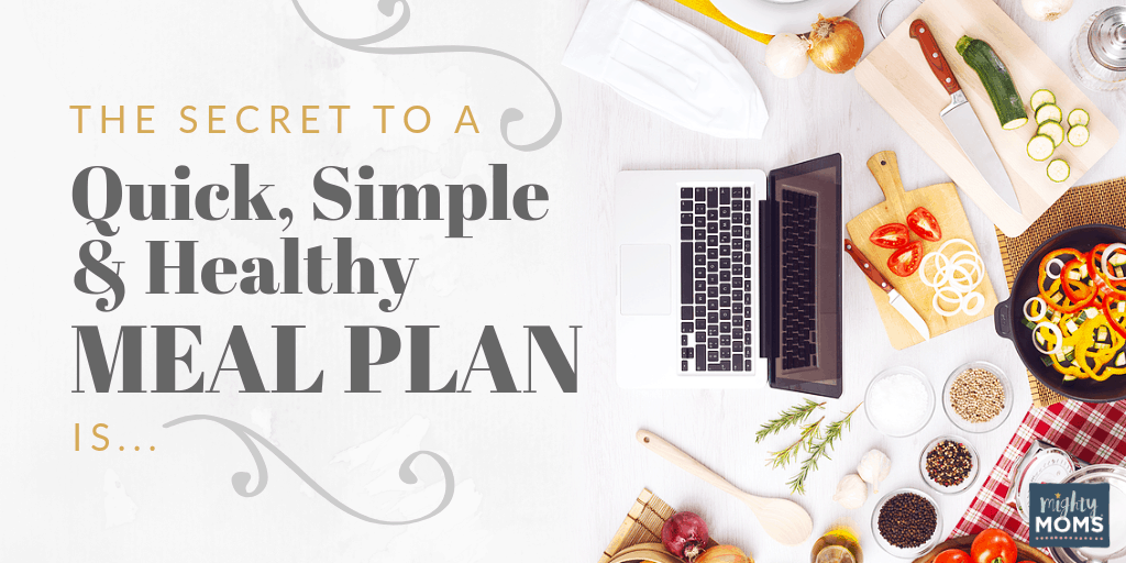 The crazy simple secret to an awesome meal plan - MightyMoms.club