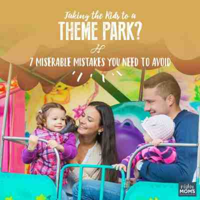 Taking the Kids to a Theme Park? 7 Miserable Mistakes You Need to Avoid