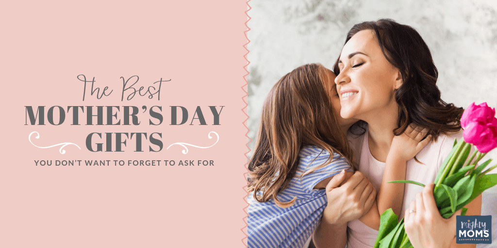 Don't forget to ask for these best Mother's Day gifts! - MightyMoms.club