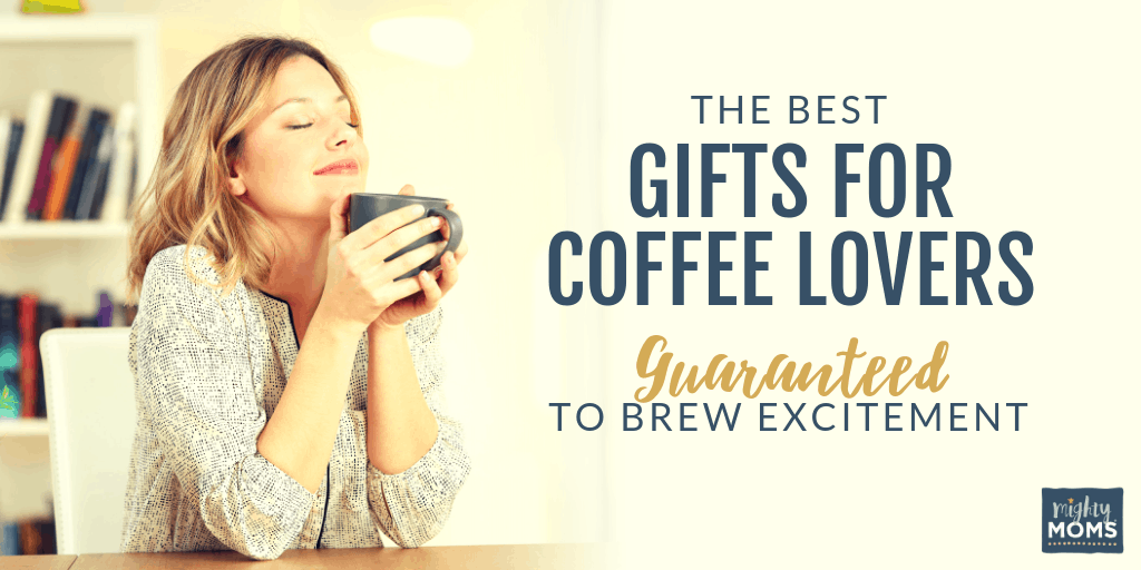 These are, mugs down, the best gifts for coffee lovers. - MightyMoms.club