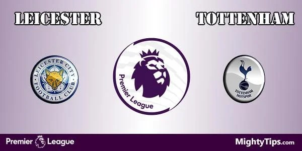 Leicester vs Tottenham Prediction and Betting Tips