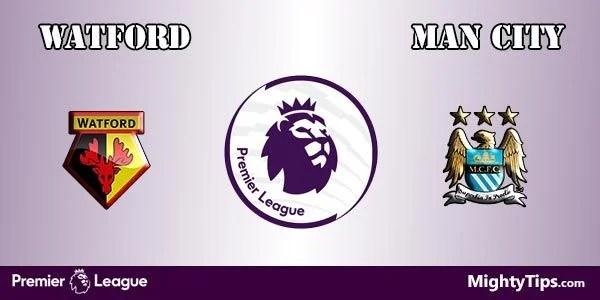 Watford vs Manchester City Prediction and Betting Tips