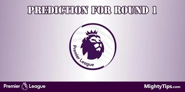 Premier League Preview and Prediction for Round 1