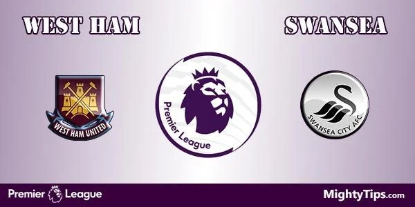 West Ham vs Swansea Prediction, Preview and Bet