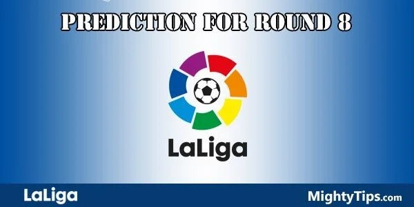 La Liga Predictions and Preview Round 8