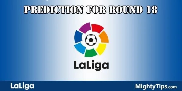 La Liga Predictions and Preview Round 18