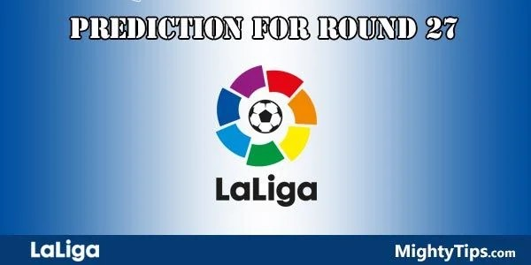 La Liga Predictions and Betting Tips Round 27