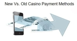New vs Old Casino Payment Methods