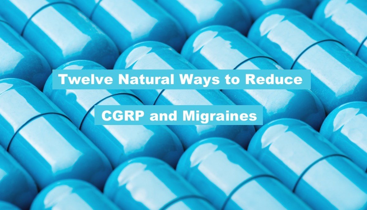 Twelve Natural Ways to Reduce CGRP and Migraines