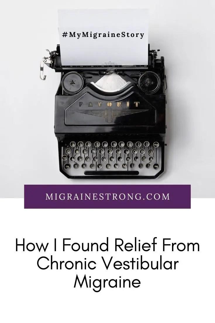My Migraine Story: Finding Relief From Chronic Vestibular Migraine