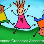 Creencias ancestrales – ¿Cómo Liberarte?