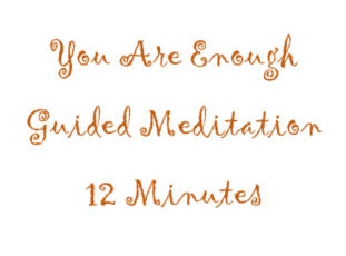 You Are Enough Guided Meditation
