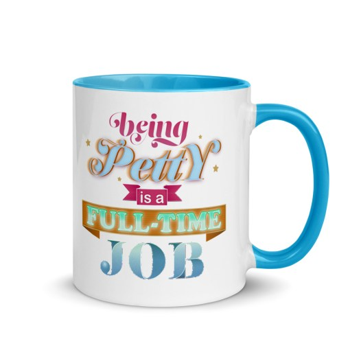 """White, ceramic mug with graphic, 11 oz. ceramic mug with Blue color inside and Blue handle. Colorful typographic art reads, """"Being petty is a fulltime job."""""""