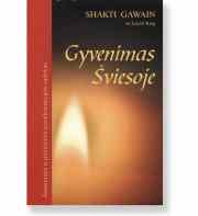 GYVENIMAS ŠVIESOJE. Asmeninės ir planetinės transformacijos vadovas. Shakti Gawain