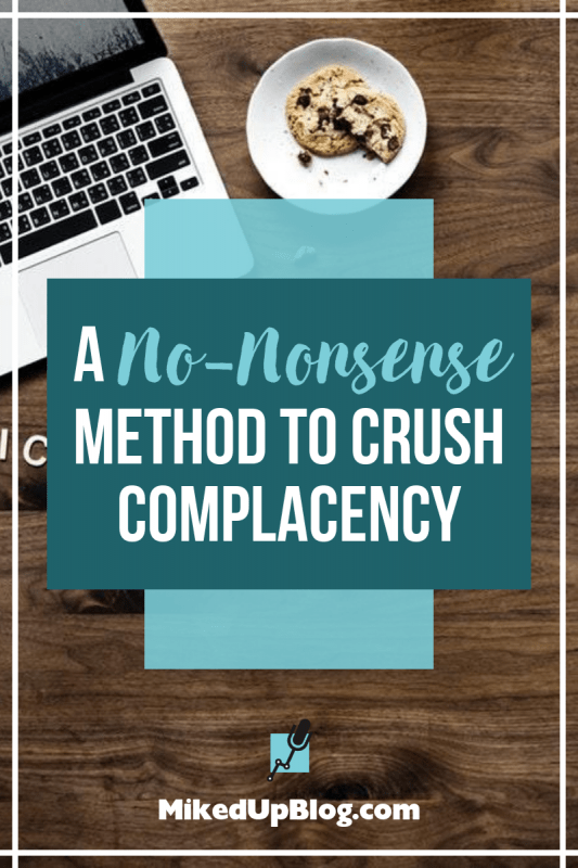 No-Nonsense Method to Crush Complacency #Goals #Progress