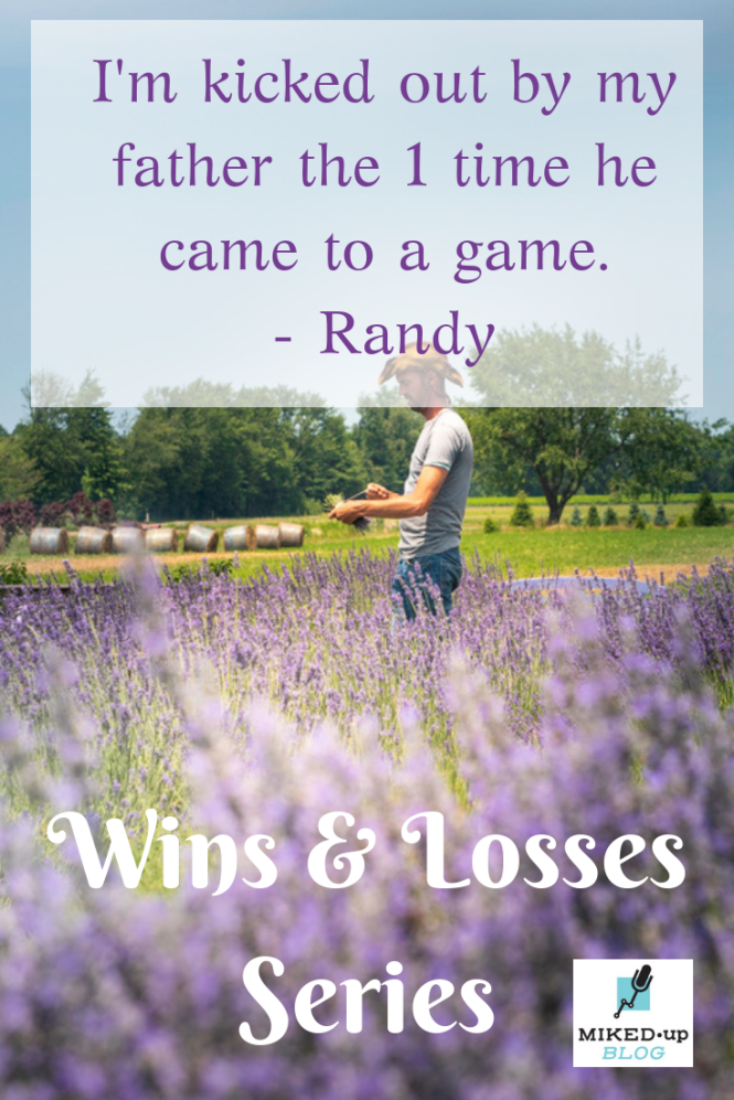 "Wins and Losses Series: Randy - ""I'm kicked out by my father in the only game he ever showed up to"""