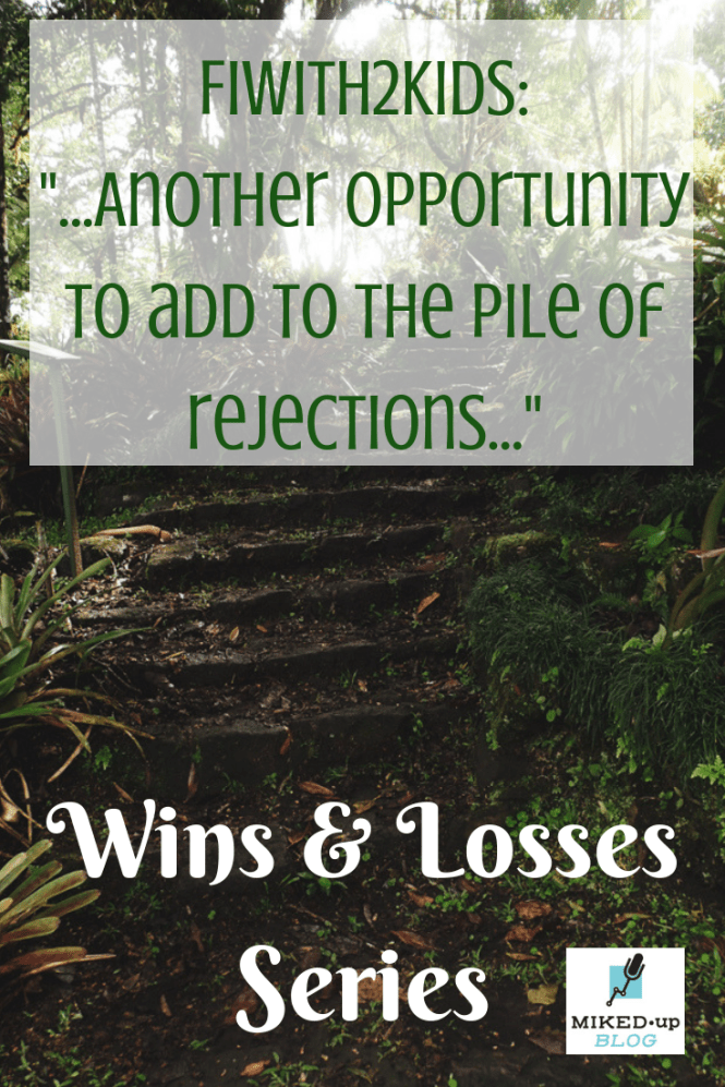 "Wins and Losses Series: FIwith2kids - ""...Another opportunity to add to the pile of rejections"""