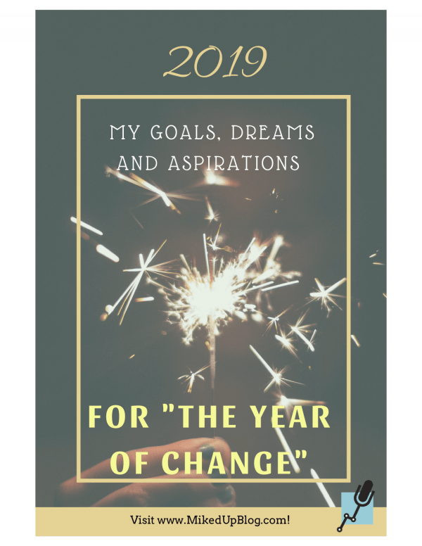 "2019 - My Goals, Dreams, and Aspirations for ""The Year of Change"" #growth #goals #2019 #personaldevelopment #dreams"